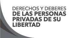 Derechos y Deberes de las Personas Privadas de su Libertad
